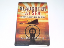 Slaughter At Sea The Story Of Japan's Naval War Crimes (Felton 2007)
